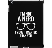 I'm Not A Nerd. I'm Just Smarter Than You. iPad Case/Skin