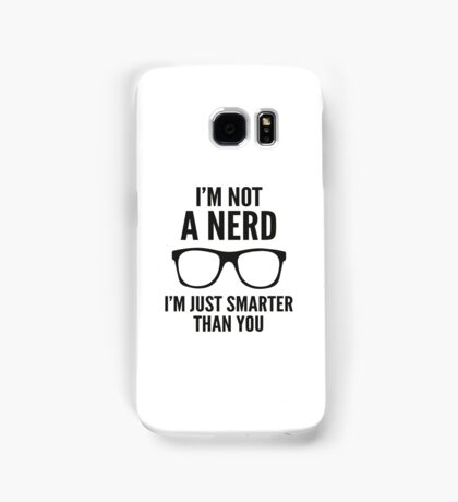 I'm Not A Nerd. I'm Just Smarter Than You. Samsung Galaxy Case/Skin
