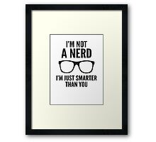 I'm Not A Nerd. I'm Just Smarter Than You. Framed Print