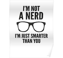 I'm Not A Nerd. I'm Just Smarter Than You. Poster