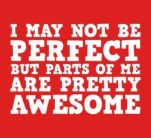 I May Not Be Perfect But Parts Of Me Are Pretty Awesome by DesignFactoryD