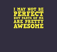 I May Not Be Perfect But Parts Of Me Are Pretty Awesome Unisex T-Shirt