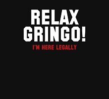 Relax Gringo! I'm Here Legally Unisex T-Shirt