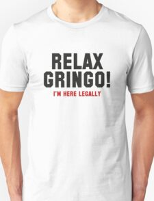 Relax Gringo! I'm Here Legally T-Shirt