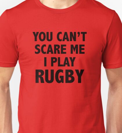 You Can't Scare Me I Play Rugby Unisex T-Shirt