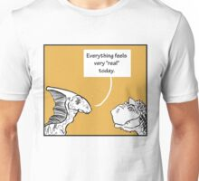 "Everything Feels Very ""Real"" Today Unisex T-Shirt"