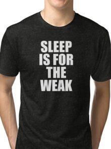 Sleep Is For The Weak Tri-blend T-Shirt