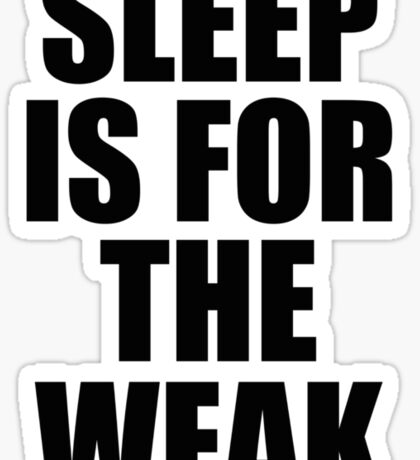 Sleep Is For The Weak Sticker