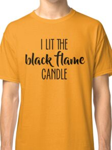 I Lit The Black Flame Candle Classic T-Shirt