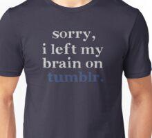 I Left My Brain on Tumblr. Unisex T-Shirt