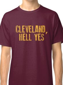 Cleveland, Hell Yes Classic T-Shirt