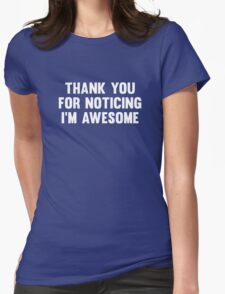 Thank You For Noticing I'm Awesome Womens Fitted T-Shirt
