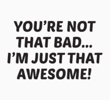 You're Not That Bad... I'm Just That Awesome! Kids Clothes