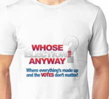 Whose Election is it anyway? Unisex T-Shirt