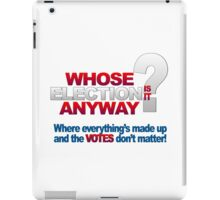 Whose Election is it anyway? iPad Case/Skin