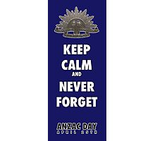 KEEP CALM and NEVER FORGET    ANZAC  Photographic Print
