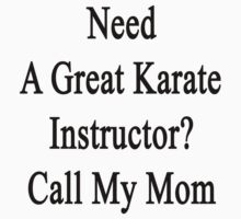 Need A Great Karate Instructor? Call My Mom  by supernova23