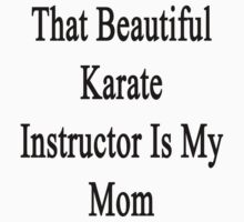 That Beautiful Karate Instructor Is My Mom  by supernova23