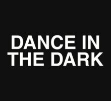 Dance In The Dark by ARTP0P