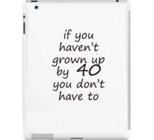 If you haven't grown up by 40 iPad Case/Skin