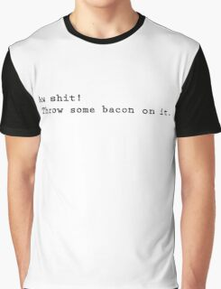 Aw shit, throw some bacon on it Graphic T-Shirt