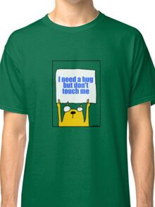 I need a hug but don't touch me Classic T-Shirt