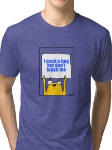 I need a hug but don't touch me Tri-blend T-Shirt