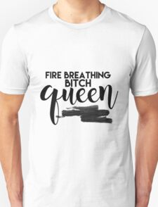 Fire Breathing B**** Queen Unisex T-Shirt