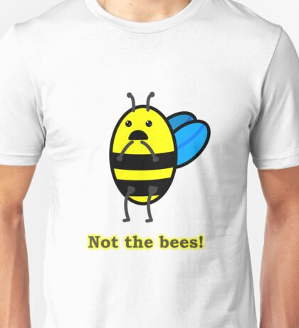 Not the bees! Unisex T-Shirt