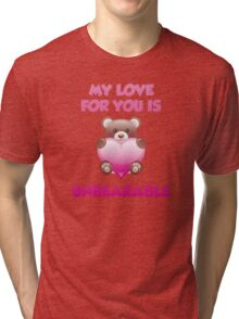 My Love For You Is Unbearable Tri-blend T-Shirt