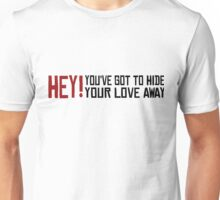 You've got to hide your love away The Beatles Rock Music Love Song Lyrics Unisex T-Shirt