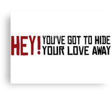 You've got to hide your love away The Beatles Rock Music Love Song Lyrics Canvas Print