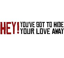 You've got to hide your love away The Beatles Rock Music Love Song Lyrics Photographic Print