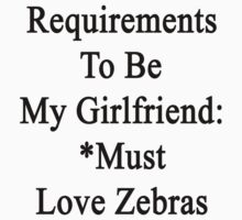 Requirements To Be My Girlfriend: *Must Love Zebras  by supernova23