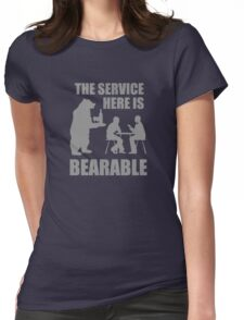 The Service Here Is Bearable Womens Fitted T-Shirt