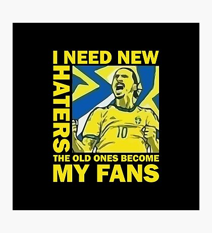 Ibrahimovic - I Need New Haters Photographic Print