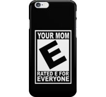 Your mom. Rated E for Everyone iPhone Case/Skin