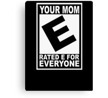 Your mom. Rated E for Everyone Canvas Print