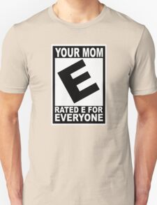 Your mom. Rated E for Everyone T-Shirt