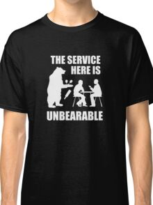 The Service Here Is Unbearable Classic T-Shirt