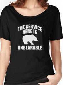 The Service Here Is Unbearable Women's Relaxed Fit T-Shirt