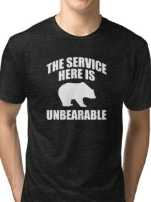 The Service Here Is Unbearable Tri-blend T-Shirt