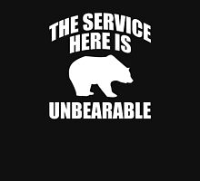 The Service Here Is Unbearable Unisex T-Shirt
