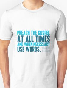 Preach the Gospel at All Times and When Necessary Use Words T-Shirt