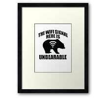 The Wifi Signal Here Is Unbearable Framed Print