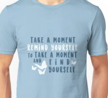 take a moment to find yourself Unisex T-Shirt