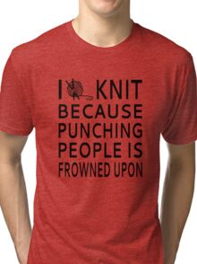 I Knit Because Punching People Is Frowned Upon Tri-blend T-Shirt