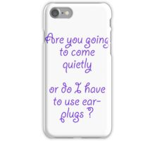 come quietly iPhone Case/Skin