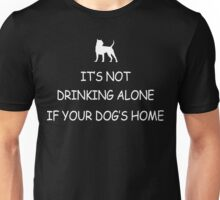 It Is Not Drinking Alone If Your Dog Is Home - Pit Bull Unisex T-Shirt