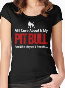 All I Care About Is My Pit Bull Women's Fitted Scoop T-Shirt